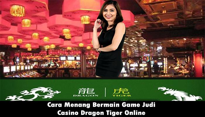 Cara Menang Bermain Game Judi Casino Dragon Tiger Online